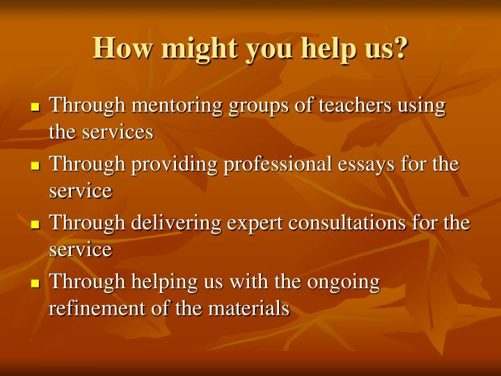How might you help us?