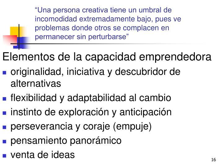 """""""Una persona creativa tiene un umbral de incomodidad extremadamente bajo, pues ve problemas donde otros se complacen en permanecer sin perturbarse"""""""