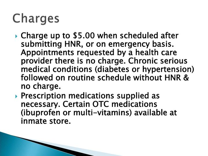 Charge up to $5.00 when scheduled after submitting HNR, or on emergency basis. Appointments requested by a health care provider there is no charge. Chronic serious medical conditions (diabetes or hypertension) followed on routine schedule without HNR & no charge.