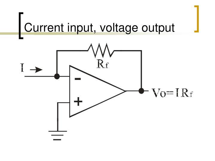 Current input, voltage output
