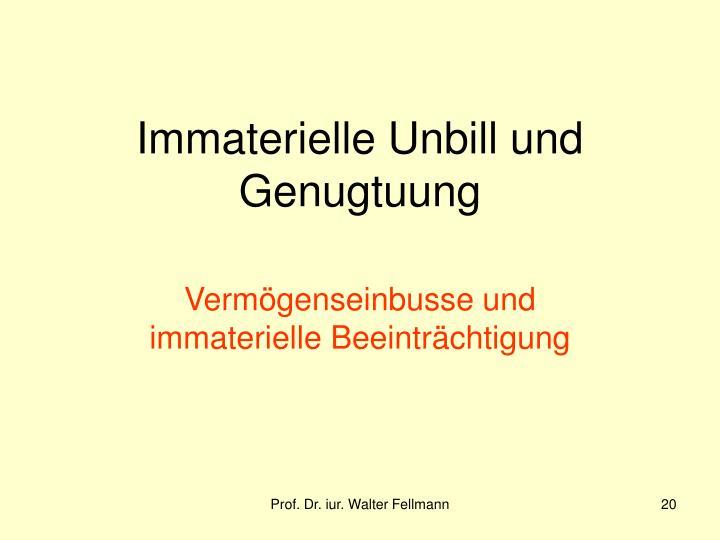 Immaterielle Unbill und Genugtuung