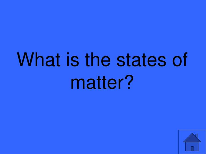 What is the states of matter?