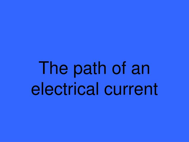 The path of an electrical current