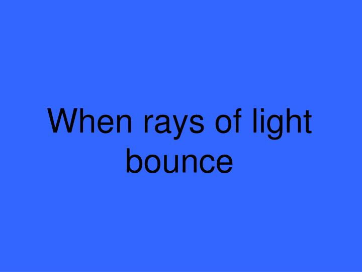When rays of light bounce