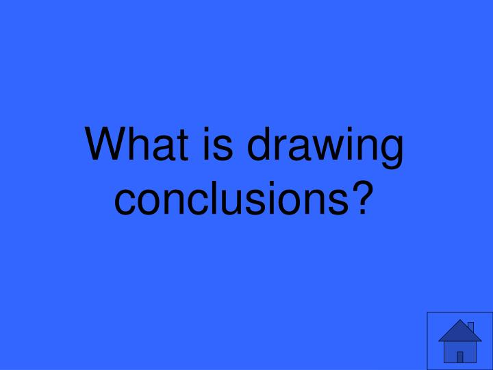 What is drawing conclusions?
