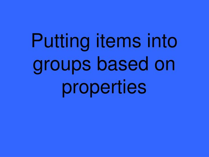 Putting items into groups based on properties