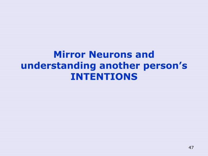 Mirror Neurons and understanding another person's INTENTIONS