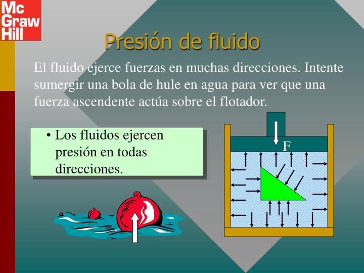 Los fluidos ejercen presión en todas direcciones.