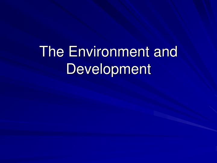The Environment and Development
