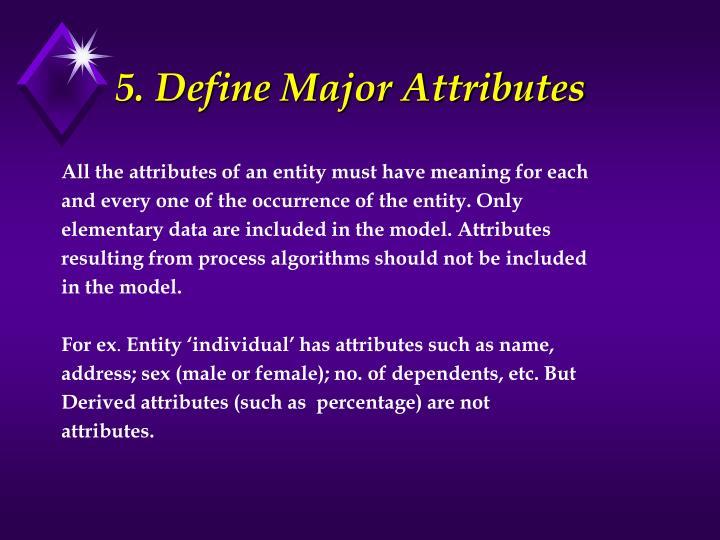 5. Define Major Attributes