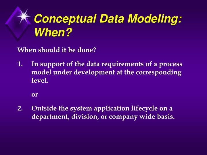 Conceptual Data Modeling: When?