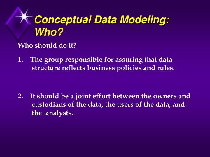Conceptual Data Modeling: Who?