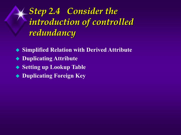 Step 2.4   Consider the introduction of controlled redundancy