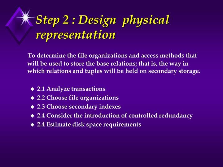 Step 2 : Design  physical representation