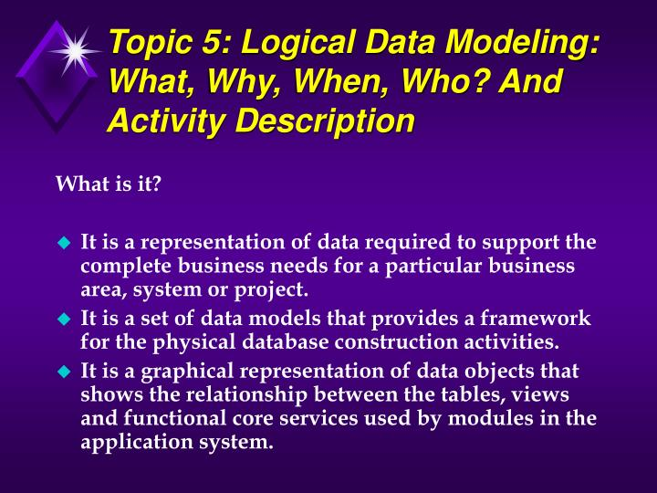 Topic 5: Logical Data Modeling: What, Why, When, Who? And Activity Description