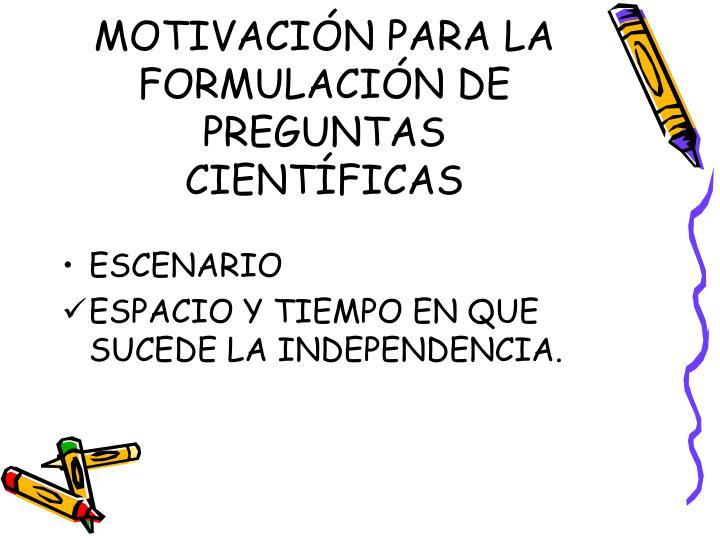 MOTIVACIÓN PARA LA FORMULACIÓN DE PREGUNTAS CIENTÍFICAS