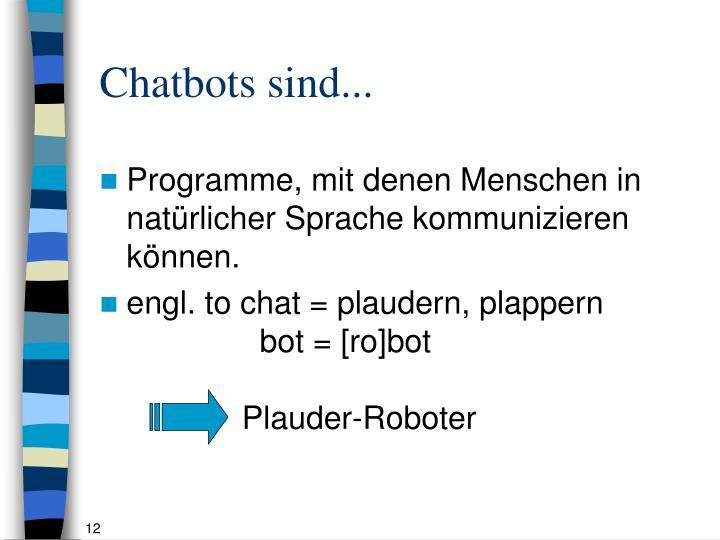 Chatbots sind...