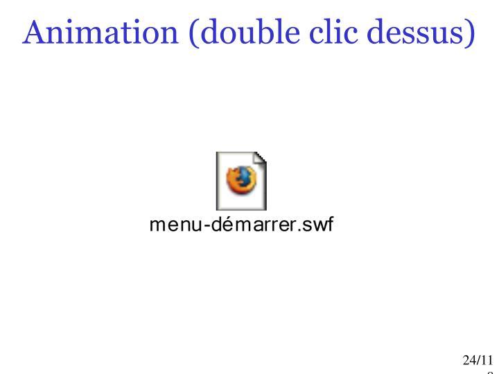 Animation (double clic dessus)