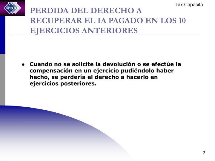 PERDIDA DEL DERECHO A RECUPERAR EL IA PAGADO EN LOS 10 EJERCICIOS ANTERIORES
