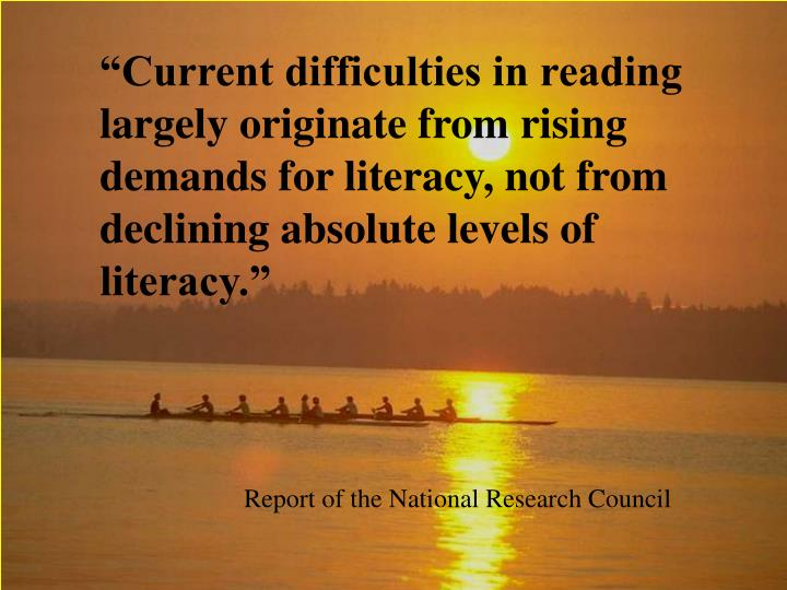 """""""Current difficulties in reading largely originate from rising demands for literacy, not from declining absolute levels of literacy."""""""