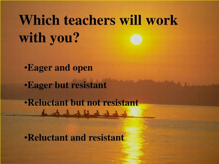 Which teachers will work with you?