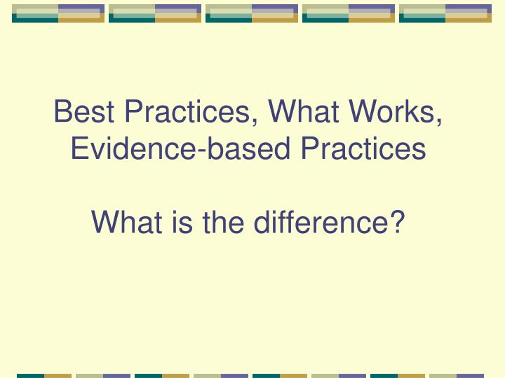 Best Practices, What Works, Evidence-based Practices