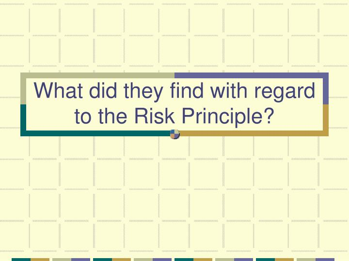 What did they find with regard to the Risk Principle?