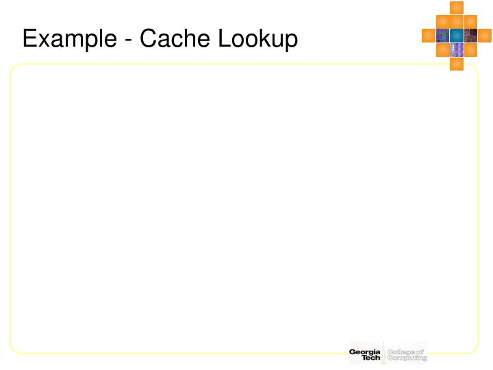 Example - Cache Lookup
