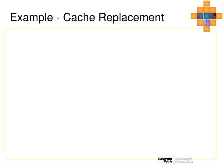Example - Cache Replacement