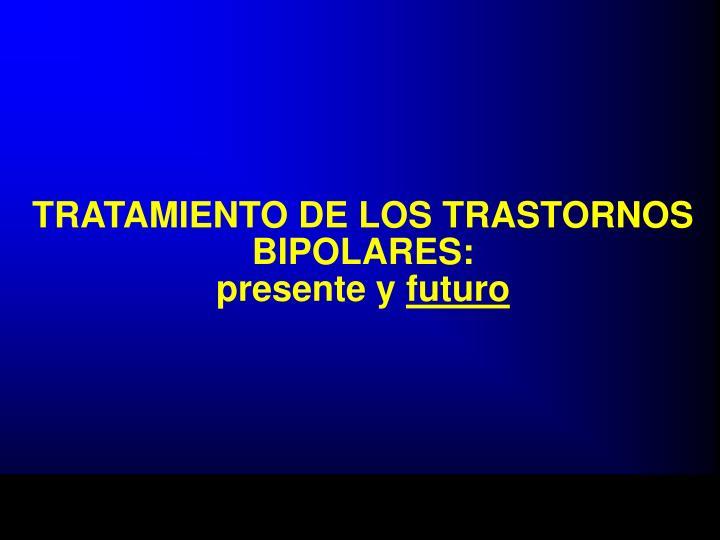 TRATAMIENTO DE LOS TRASTORNOS BIPOLARES: