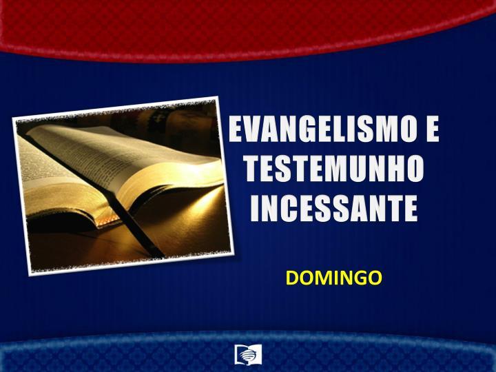 EVANGELISMO E TESTEMUNHO INCESSANTE