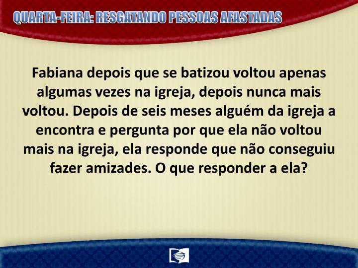QUARTA-FEIRA: RESGATANDO PESSOAS AFASTADAS