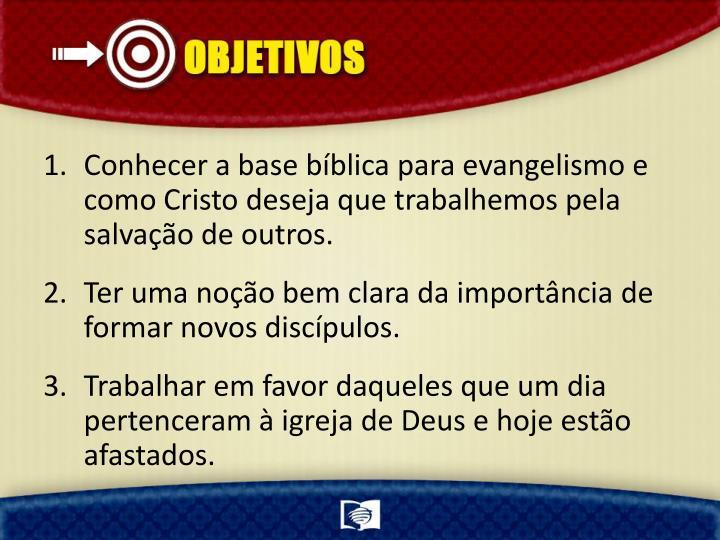 Conhecer a base bíblica para evangelismo e como Cristo deseja que trabalhemos pela salvação de outros.