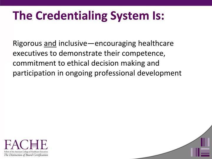 The Credentialing System Is: