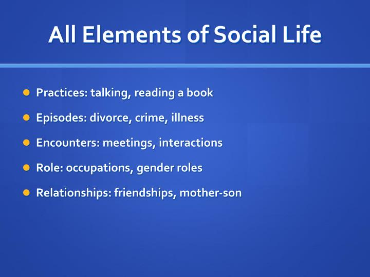 All elements of social life