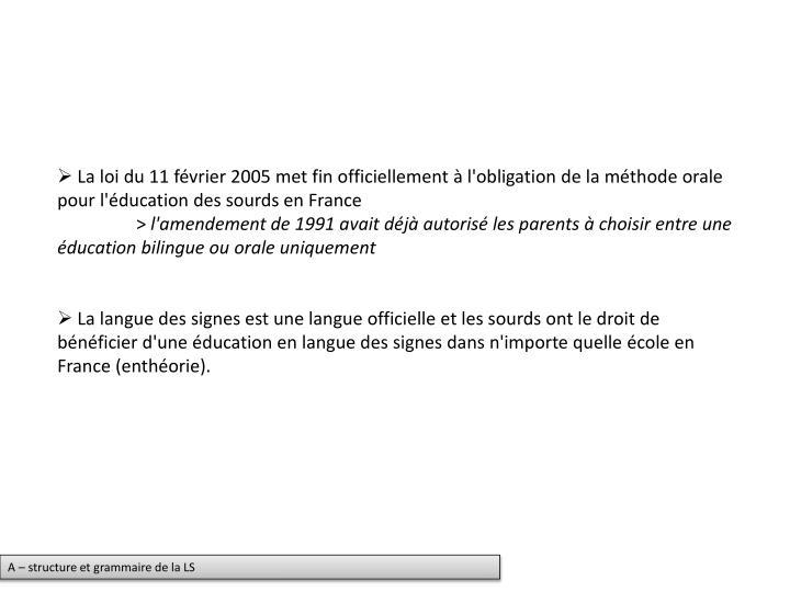 La loi du 11 février 2005 met fin officiellement à l'obligation de la méthode orale pour l'éducation des sourds en France