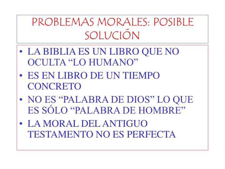 PROBLEMAS MORALES: POSIBLE SOLUCIÓN