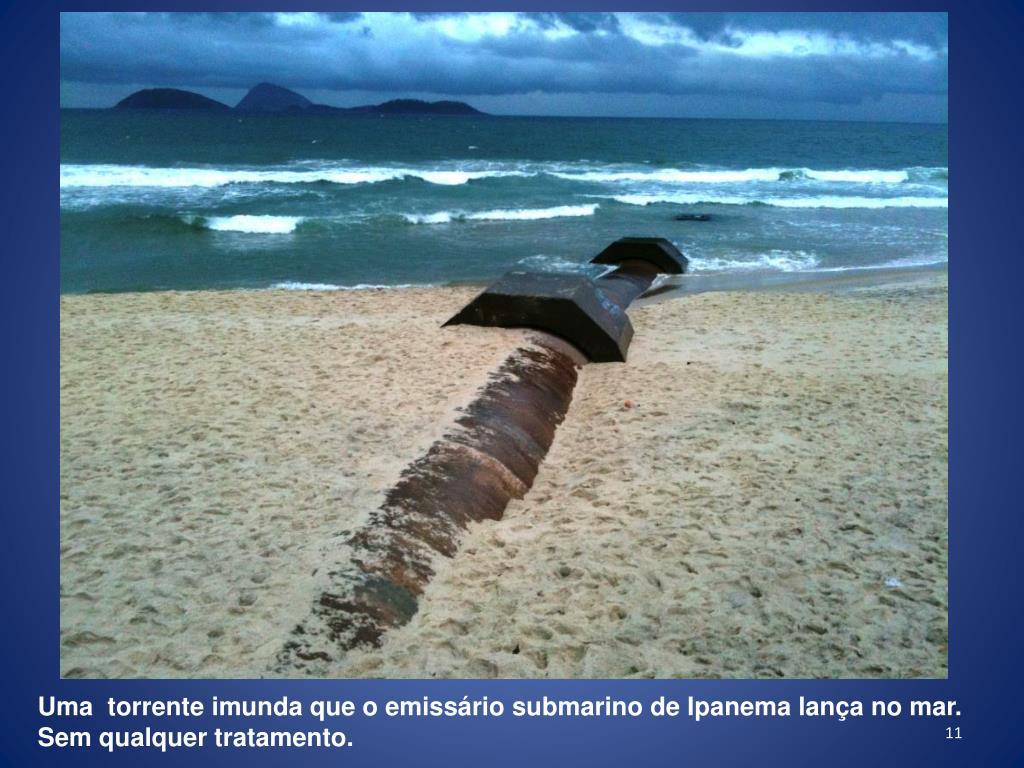 Uma  torrente imunda que o emissário submarino de Ipanema lança no mar.