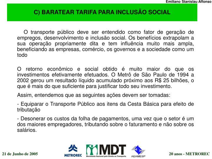 C) BARATEAR TARIFA PARA INCLUSÃO SOCIAL