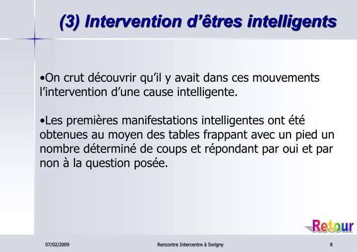 (3) Intervention d'êtres intelligents