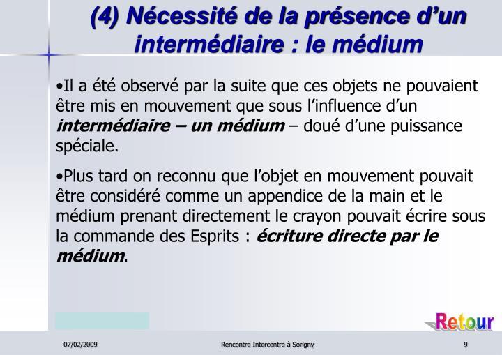(4) Nécessité de la présence d'un intermédiaire: le médium