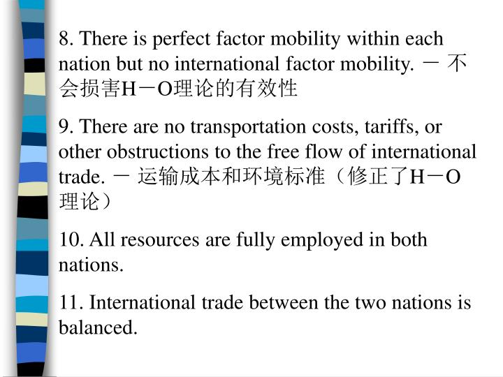 8. There is perfect factor mobility within each nation but no international factor mobility.