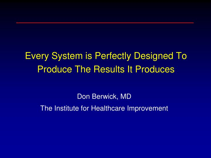 Every System is Perfectly Designed To Produce The Results It Produces
