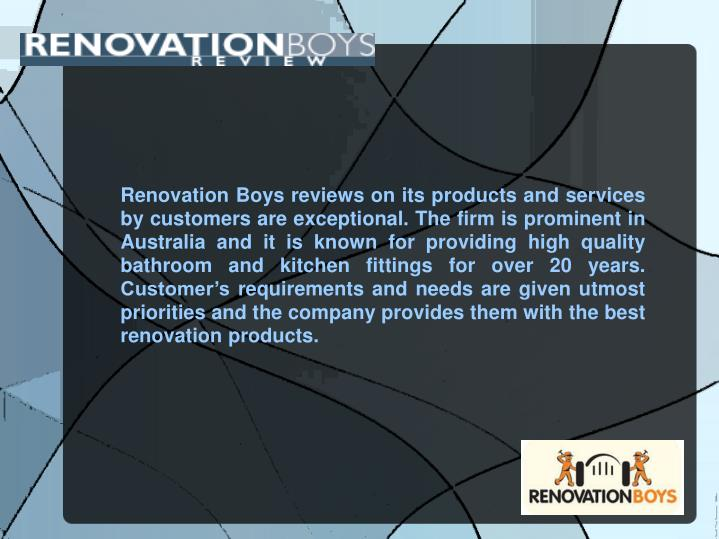 Renovation Boys reviews on its products and services by customers are exceptional. The firm is promi...