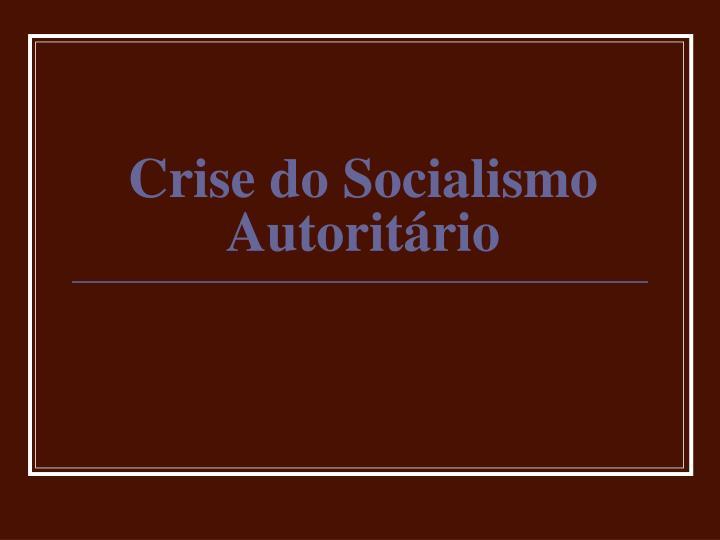 Crise do Socialismo Autoritário