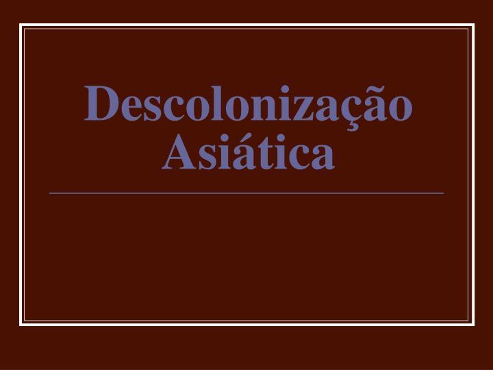 Descolonização Asiática