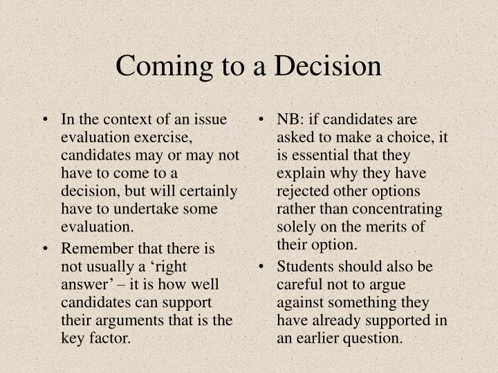 In the context of an issue evaluation exercise, candidates may or may not have to come to a decision, but will certainly have to undertake some evaluation.