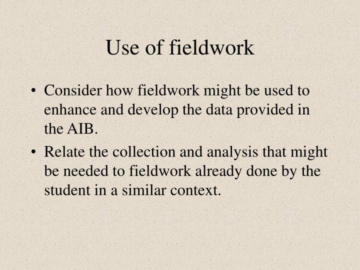 Use of fieldwork