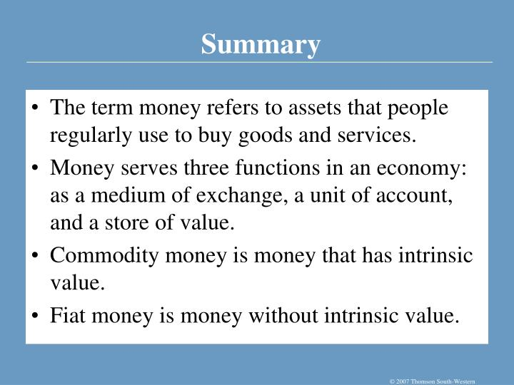 The term money refers to assets that people regularly use to buy goods and services.
