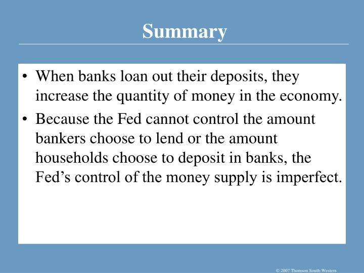 When banks loan out their deposits, they increase the quantity of money in the economy.